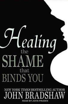 Healing the Shame that Binds You, John Bradshaw