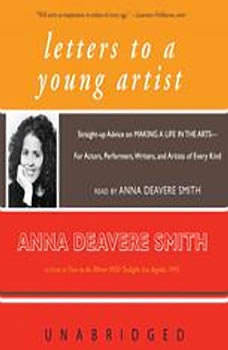 Letters to a Young Artist: Straightup Advice on Making a Life in the ArtsFor Actors, Performers, Writers, and Artists of Every Kind, Anna Deavere Smith