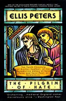 The Pilgrim of Hate: The Tenth Chronicle of Brother Cadfael The Tenth Chronicle of Brother Cadfael, Ellis Peters