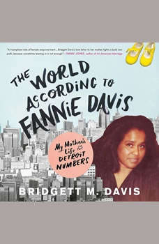 The World According to Fannie Davis: My Mother's Life in the Detroit Numbers My Mother's Life in the Detroit Numbers, Bridgett M. Davis