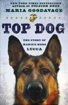 Top Dog: The Story of Marine Hero Lucca, Maria Goodavage
