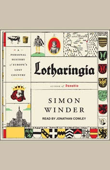 Lotharingia: A Personal History of Europe's Lost Country, Simon Winder