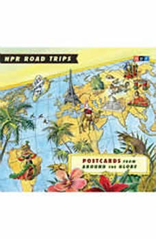 NPR Road Trips: Postcards from Around the Globe: Stories That Take You Away . . ., NPR