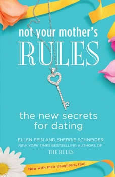 Not Your Mother's Rules: The New Secrets for Dating The New Secrets for Dating, Ellen Fein
