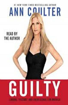 Guilty: Liberal Victims and Their Assault on America, Ann Coulter