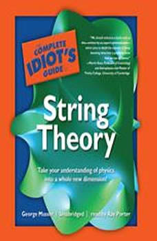 The Complete Idiot's Guide to String Theory, George Musser