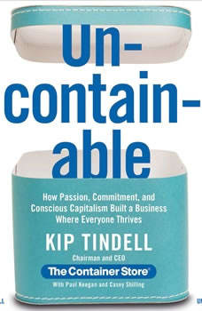 Uncontainable: How Passion, Commitment, and Conscious Capitalism Built a Business Where Everyone Thrives How Passion, Commitment, and Conscious Capitalism Built a Business Where Everyone Thrives, Kip Tindell