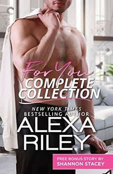 For You Complete Collection: Stay Close\Hold Tight\Don't Go (For You) Stay Close\Hold Tight\Don't Go (For You), Alexa Riley