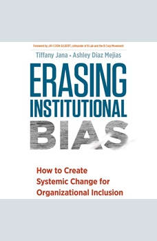 Erasing Institutional Bias: How to Create Systemic Change forAOrganizational Inclusion, Tiffany Jana