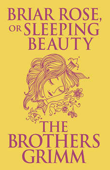 Briar Rose (or, Sleeping Beauty), The Brothers Grimm