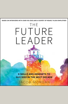 The Future Leader: 9 Skills and Mindsets to Succeed in the Next Decade, Jacob Morgan