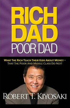 Rich Dad Poor Dad: What The Rich Teach Their Kids About Money - That the Poor and Middle Class Do Not!, Robert T. Kiyosaki