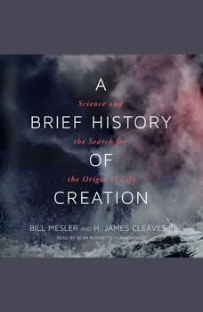A Brief History of Creation: Science and the Search for the Origin of Life, Bill Mesler; H. James Cleaves II