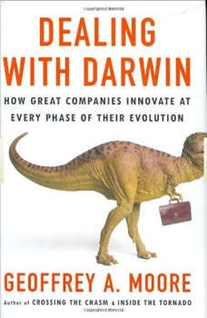 Dealing with Darwin: How Great Companies Innovate at Every Phase of Their Evolution, Geoffrey A. Moore