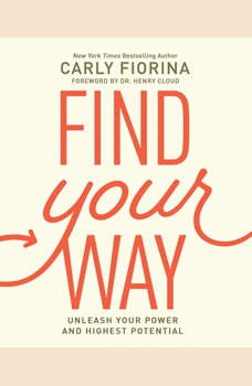 Find Your Way: Unleash Your Power and Highest Potential, Carly Fiorina