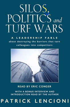 Silos, Politics & Turf Wars: A Leadership Fable About Destroying the Barriers that Turn Colleagues into Competitors, Patrick Lencioni