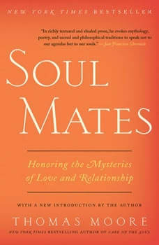 Soul Mates: Honoring the Mysteries of Love and Relationships, Thomas Moore