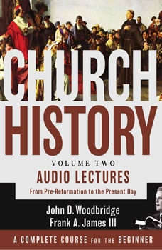 Church History, Volume Two: Audio Lectures: From Pre-Reformation to the Present Day, John  D. Woodbridge