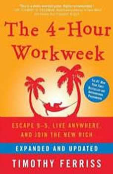 The 4Hour Workweek (Expanded and Updated): Escape 95, Live Anywhere, and Join the New Rich, Timothy Ferriss