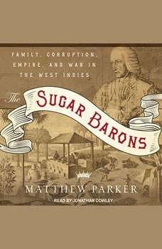 The Sugar Barons: Family, Corruption, Empire, and War in the West Indies, Matthew Parker