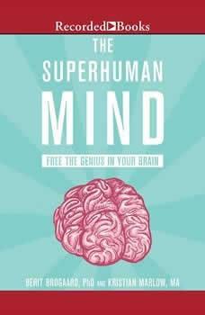The Superhuman Mind: Free the Genius in Your Brain, Ph.D. Brogaard