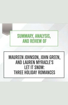 Summary, Analysis, and Review of Maureen Johnson, John Green, and Lauren Myracles Let It Snow: Three Holiday Romances, Start Publishing Notes