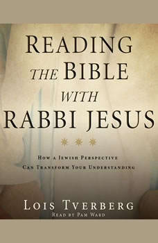 Reading the Bible with Rabbi Jesus: How a Jewish Perspective Can Transform Your Understanding, Lois Tverberg
