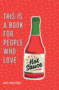 This Is a Book for People Who Love Hot Sauce, Matt Garczynski