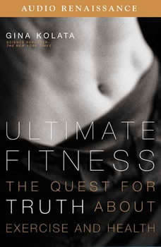 Ultimate Fitness: The Quest for Truth about Health and Exercise, Gina Kolata