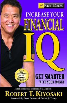 Rich Dad's Increase Your Financial IQ: Get Smarter with Your Money, Robert T. Kiyosaki