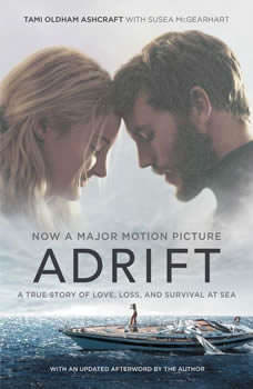Adrift [Movie tie-in]: A True Story of Love, Loss, and Survival at Sea, Tami Oldham Ashcraft