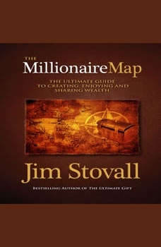 The Millionaire Map:The Ultimate Guide to Creating, Enjoying and Sharing Wealth, Jim Stovall