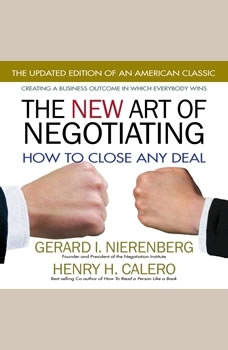 The New Art of Negotiating: How to Close Any Deal, Henry H. Calero