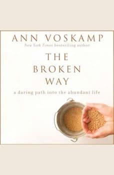 The Broken Way: A Daring Path into the Abundant Life, Ann Voskamp