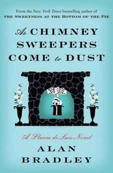 As Chimney Sweepers Come to Dust: A Flavia de Luce Novel A Flavia de Luce Novel, Alan Bradley