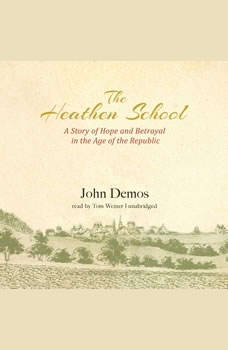 The Heathen School: A Story of Hope and Betrayal in the Age of the Early Republic, John Demos