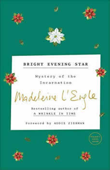 Bright Evening Star: Mystery of the Incarnation, Madeleine L'Engle