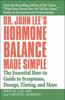 Dr. John Lee's Hormone Balance Made Simple: The Essential How-to Guide to Symptoms, Dosage, Timing, and More The Essential How-to Guide to Symptoms, Dosage, Timing, and More, John R. Lee