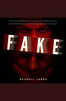 FAKE: 101 Facts Everyone Should Know About Manipulation, Dark Psychology, NLP, Persuasion and Body Language, Russell James