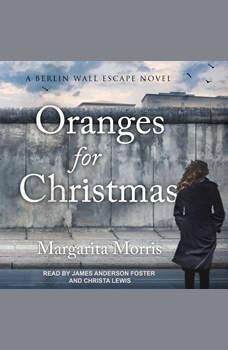 Oranges for Christmas: A Berlin Wall Escape Novel, Margarita Morris
