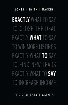 Exactly What to Say for Real Estate Agents, Phil M. Jones, Chris Smith, Jimmy Mackin