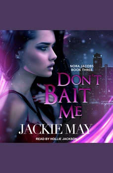 Don't Bait Me: Nora Jacobs Book Three, Jackie May