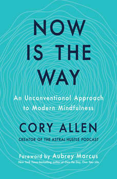 Now Is the Way: An Unconventional Approach to Modern Mindfulness, Cory Allen