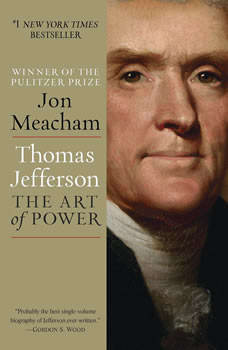 Thomas Jefferson: The Art of Power, Jon Meacham