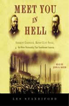 Meet You in Hell: Andrew Carnegie, Henry Clay Frick, and the Bitter Partnership that Transformed America, Les Standiford
