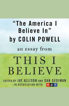 The America I Believe In: A This I Believe Essay, Colin Powell