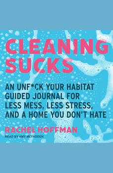 Cleaning Sucks: An Unf*ck Your Habitat Guided Journal for Less Mess, Less Stress, and a Home You Don't Hate, Rachel Hoffman