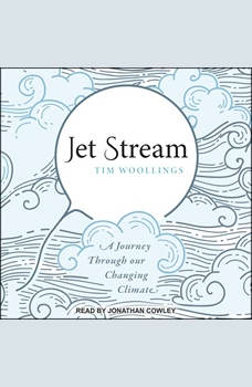 Jet Stream: A Journey Through our Changing Climate, Tim Woollings