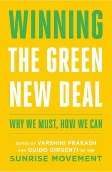 Winning the Green New Deal: Why We Must, How We Can, Varshini Prakash