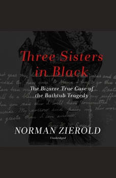Three Sisters in Black: The Bizarre True Case of the Bathtub Tragedy, Norman Zierold
